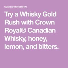 Try a Whisky Gold Rush with Crown Royal® Canadian Whisky, honey, lemon, and bitters.
