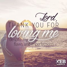 Make this your prayer today! Lord, thank You for loving me.