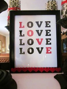 Print on computer and frame. Easy. Great for Valentines mantel decor.