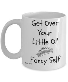Funny Coffee Mug  Get Over Your Little Ol' Fancy by FredlyDesigns