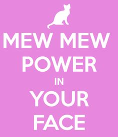more mew mew power  mew mew style mew mew grease mew mew power in your face