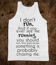 I Don't Run - you got that right...