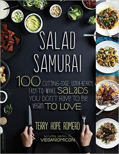 Salad Samurai: 100 Cutting-Edge, Ultra-Hearty, Easy-to-Make Salads You Don't Have to Be Vegan to Love: Terry Hope Romero