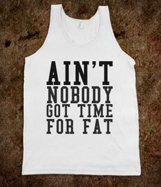 AIN'T NOBODY GOT TIME FOR FAT ....... I want this so bad