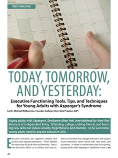 Autism Parenting Magazine - Today, Tomorrow, and Yesterday: Executive Functioning Tools, Tips, and Techniques for Young Adults with Asperger's Syndrome.