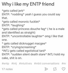 ENTP. Not easily offended. But injustice...ummmmhmmm. We hate injustice and unfairness. That shit tosses us into trans-contextual thinking and, USUALLY, instead of physical attacks, which tends to be our very last resort because our intellect in that mode is so fierce, that we wield weapons of words that hurt worse than a beating and lasts longer. And in the moment, we are actually having a great time putting people in their place. But that damn Fe kicks back in and, even though they…
