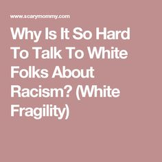 Why Is It So Hard To Talk To White Folks About Racism? (White Fragility)