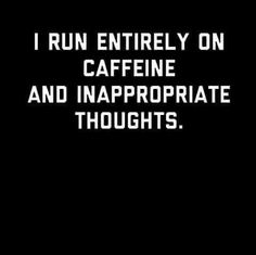 I run on caffine Chic.St Sense of Humor Quotes To Live By, Me Quotes, Funny Quotes, Booty Quotes, Asshole Quotes, Funniest Quotes Ever, Sarcasm Quotes, Random Quotes, Strong Quotes
