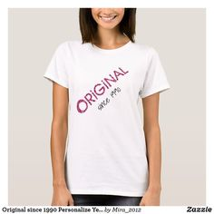 Original since 1990 Personalize Year Be Authentic T-Shirt #original #originalsince #authentic #beyourself #originaltshirts #originaltees #originalsinceyear Love T Shirt, My T Shirt, Shirt Style, Cute Tshirts, Mom Shirts, T Shirts For Women, Funny Shirts, Bubble, Daughter Love