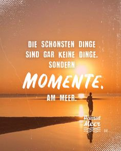 Die schönsten Dinge sind gar keine Dinge, sonder MOMENTE am MEER🙏Mee(h)r für alle, die das Meer lieben>> Am Meer, Mindfulness, Humor, Sayings, Reading, Quotes, Movie Posters, Strand, Wallpapers