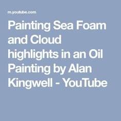 Painting Sea Foam and Cloud highlights in an Oil Painting by Alan Kingwell - YouTube