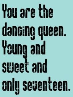 """Képtalálat a következőre: """"you are the dancing queen young and sweet only 17 t shirt"""""""