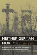 Neither German Nor Pole: Catholicism and National Indifference in a Central Euro Borderlands, Poland, Catholic, Religion, German, Euro, Movies, Movie Posters, Deutsch