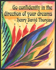 Go confidently in the direction of your dreams.  #Dreams #Inspirational #FollowDreams #Confidence #picturequotes  View more #quotes on http://quotes-lover.com