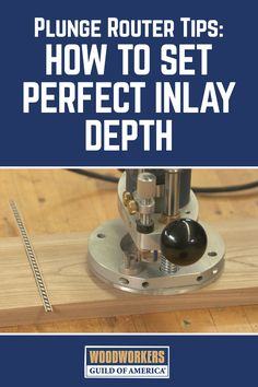 Plunge Router Tips: Set Perfect Inlay Depth   WWGOA