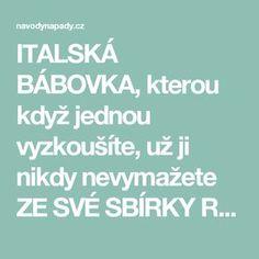 ITALSKÁ BÁBOVKA, kterou když jednou vyzkoušíte, už ji nikdy nevymažete ZE SVÉ SBÍRKY RECEPTŮ!   Navodynapady.cz