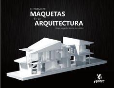 Diseño de Maquetas en la Arquitectura  - Diseño y elaboración de maquetas para arquitectura -