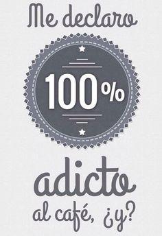 Me declaro 100% adicto al café