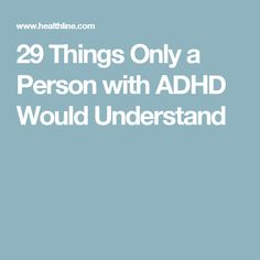 29 Things Only a Person with ADHD Would Understand