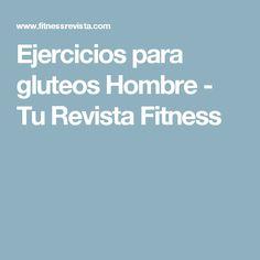 Ejercicios para gluteos Hombre - Tu Revista Fitness