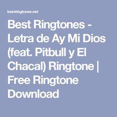 Best Ringtones - Letra de Ay Mi Dios (feat. Pitbull y El Chacal) Ringtone | Free Ringtone Download