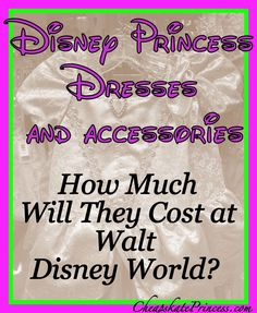 How much will Disney Princess dresses and accessories if you make your purchases at Walt Disney World? Hold on to your wallet! (planning article, especially for the under 12 girlie crowd)