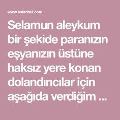 Selamun aleykum bir şekide paranızın eşyanızın üstüne haksız yere konan dolandırıcılar için aşağıda verdiğim sure ve ayetleri okuyabilirsiniz ben okudum ve paramı geri aldım sizlerde de etki edeceğine inanıyorum, duası kabul olan arkadaşlardan Allah rızası için ricam,sevabı başta peygamber efendi... Allah, Istanbul, Stop It, God, Allah Islam