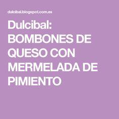 Dulcibal: BOMBONES DE QUESO CON MERMELADA DE PIMIENTO