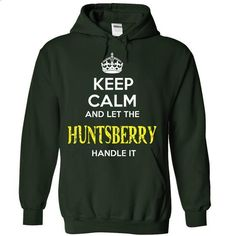 HUNTSBERRY - KEEP CALM AND LET THE HUNTSBERRY HANDLE IT - #tee itse #floral sweatshirt. GET YOURS => https://www.sunfrog.com/Valentines/HUNTSBERRY--KEEP-CALM-AND-LET-THE-HUNTSBERRY-HANDLE-IT-55391921-Guys.html?68278