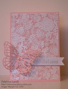 Something Lacy background stamp, Versamark on vellum embossed with white embossing powder. Card base & Butterfly Thinlit die are both cut from Pink Pirouette cardstock. Sentiment is stamped with silver ink on Whisper White cardstock and hand-cut to make a fishtail banner. A pearl is added to the butterfly for an elegant finishing touch.