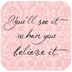 ❥ ~youll see it when you believe it~