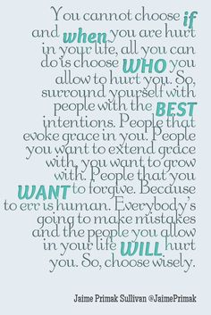 You cannot choose if and when you are hurt in your life, all you can do is choose WHO you allow to hurt you. #JaimePrimak #Cawfeetawk