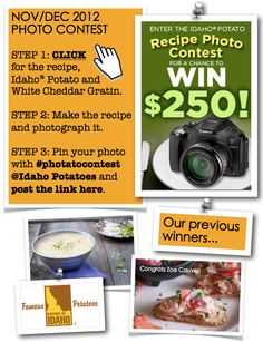 """November/December 2012 contest: (1) Click this pin to check out the recipe for this month's contest. (2) Make the recipe and snap a photo of it. (3) From your Pinterest home page, click """"Add +"""" at the top right corner. Select """"Upload a Pin"""" and find your photo. Pin the photo with #photatocontest and tag us at @Idaho Potatoes in the description. Post a link to your pin in the comment section HERE or email it to famousidahopotatoes@gmail.com so we can find it! Contest ends Dec. 27. Please…"""
