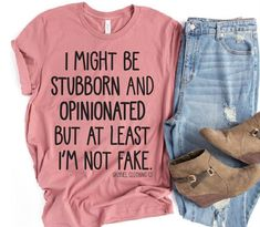 I might be stubborn and opinionated but at least Im not fake tee - Cool Shirts -. - : I might be stubborn and opinionated but at least Im not fake tee - Cool Shirts -. Funny Shirt Sayings, T Shirts With Sayings, Funny Shirts, T Shirt Quotes, Cute Tshirts, Mom Shirts, Sassy Shirts, Vinyl Shirts, Diy Shirt