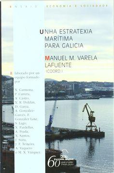 Unha estratexia marítima para Galicia.  Manuel María Varela Lafuente. Máis información no catálogo: http://kmelot.biblioteca.udc.es/record=b1460246~S1*gag
