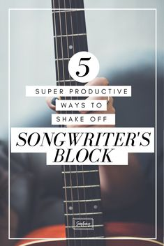 How to kick songwriter's block for good.