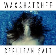 2013: Waxahatchee - Cerulean Salt