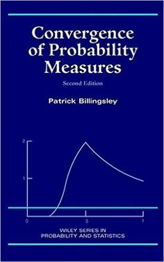 Convergence of probability measures / Patrick Billingsley. 1999. Máis información: http://eu.wiley.com/WileyCDA/WileyTitle/productCd-0471197459.html