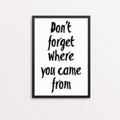 Don't forget where you came from print watercolor typography, diy printable wall art Watercolor Typography, Typography Prints, Print Fonts, Brush Font, Printable Wall Art, Don't Forget, How To Draw Hands, Printables, Let It Be