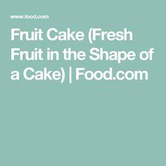 Fruit Cake (Fresh Fruit in the Shape of a Cake) | Food.com