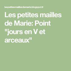 """Les petites mailles de Marie: Point """"jours en V et arceaux"""""""