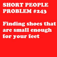 You try to find a sexy pair of heels or a pair of sneakers in a size 2, 3 or 4 without cartoon characters on them! LOL - but seriously. : )