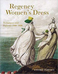 Regency Women's Dress: Techniques and Patterns 1800-1830: Cassidy Percoco: 9780896762978: Amazon.com: Books