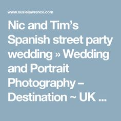 Nic and Tim's Spanish street party wedding » Wedding and Portrait Photography – Destination ~ UK ~ France ~ Italy ~ Spain ~ Susie Lawrence Photography