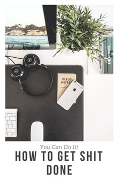You Can Do It: How to successfully get more done.  Productivity is your friend!