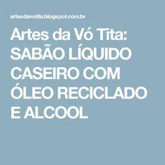 Artes da Vó Tita: SABÃO LÍQUIDO CASEIRO COM ÓLEO RECICLADO E ALCOOL
