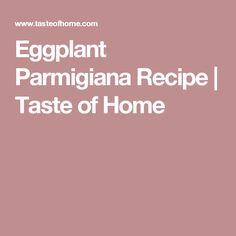 Eggplant Parmigiana Recipe | Taste of Home