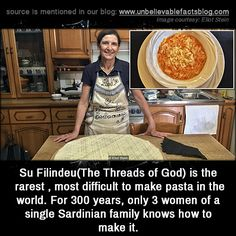 Su Filindeu(The Threads of God) is the rarest , most difficult to make pasta in the world. For 300 years, only 3 women of a single Sardinian family knows how to make it.