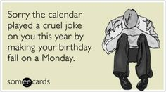 Sent to me today since it is my birthday. And Monday. :/