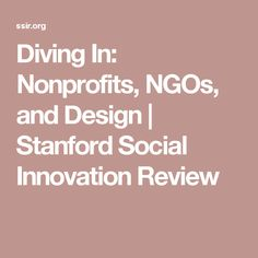 Diving In: Nonprofits, NGOs, and Design | Stanford Social Innovation Review